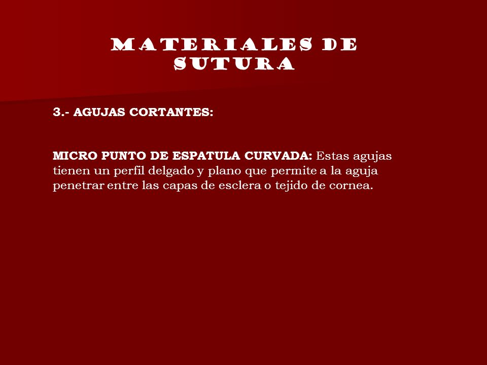 MATERIALES DE SUTURA 3.- AGUJAS CORTANTES: MICRO PUNTO DE ESPATULA CURVADA: Estas agujas tienen un perfil delgado y plano que permite a la aguja penet