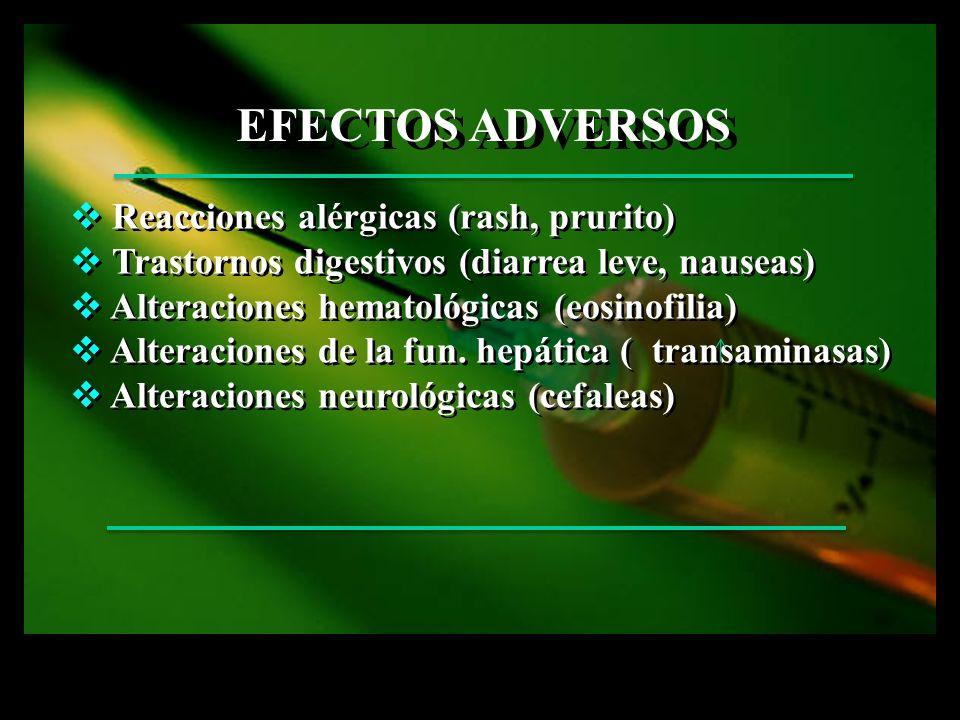 EFECTOS ADVERSOS Reacciones alérgicas (rash, prurito) Trastornos digestivos (diarrea leve, nauseas) Alteraciones hematológicas (eosinofilia) Alteracio