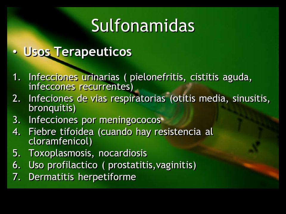 Sulfonamidas Usos Terapeuticos 1.Infecciones urinarias ( pielonefritis, cistitis aguda, infeccones recurrentes) 2.Infeciones de vias respiratorias (ot