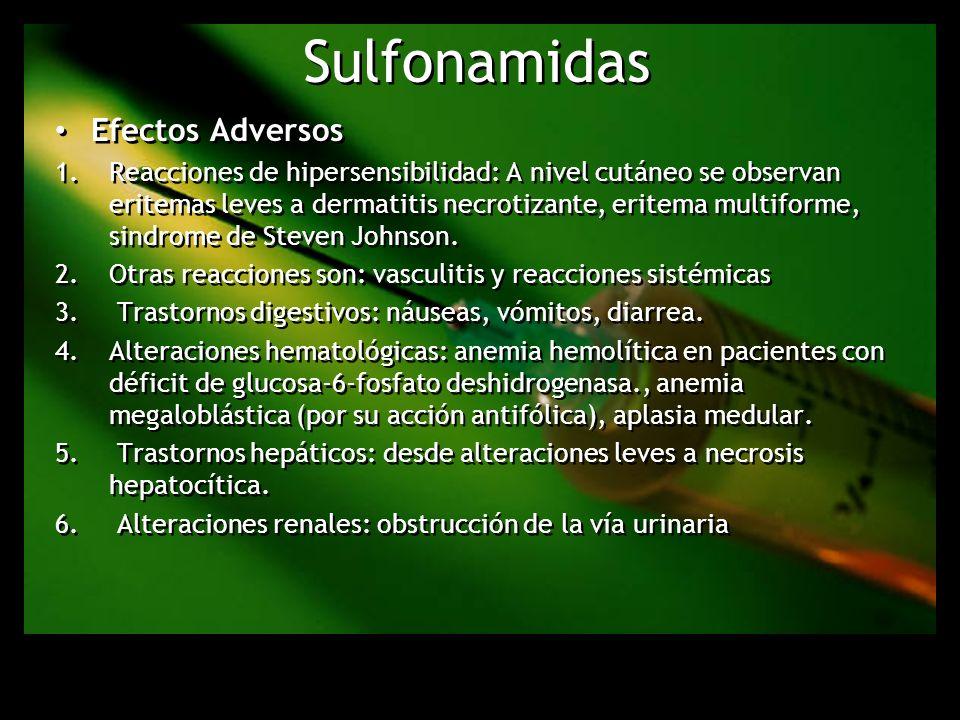 Sulfonamidas Efectos Adversos 1.Reacciones de hipersensibilidad: A nivel cutáneo se observan eritemas leves a dermatitis necrotizante, eritema multifo