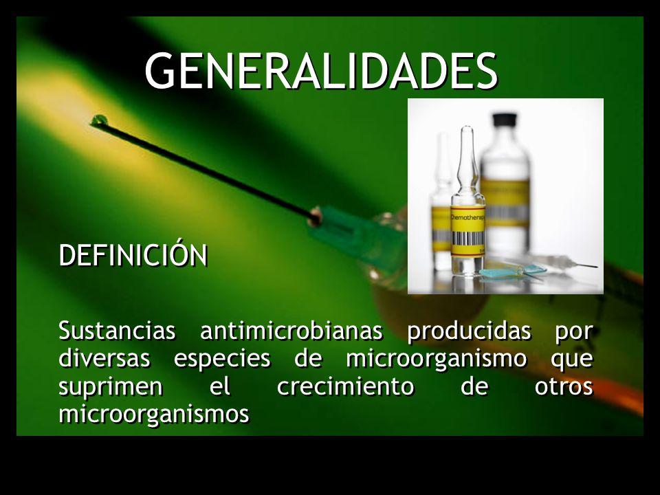 GENERALIDADES DEFINICIÓN Sustancias antimicrobianas producidas por diversas especies de microorganismo que suprimen el crecimiento de otros microorgan