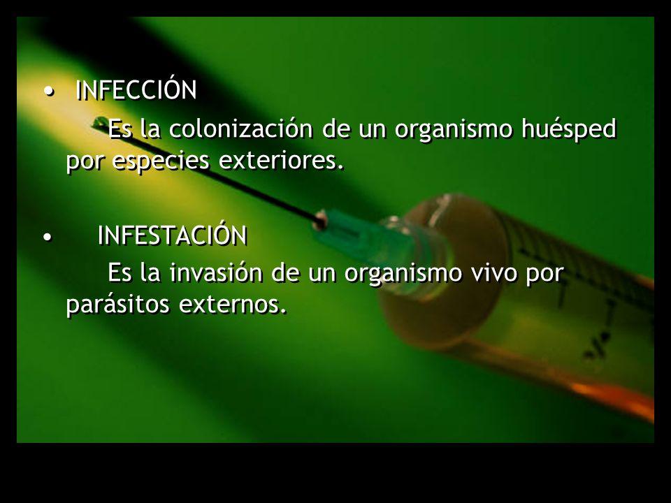 INFECCIÓN Es la colonización de un organismo huésped por especies exteriores. INFESTACIÓN Es la invasión de un organismo vivo por parásitos externos.