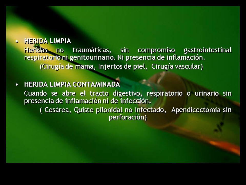 HERIDA LIMPIA Heridas no traumáticas, sin compromiso gastrointestinal respiratorio ni genitourinario. Ni presencia de inflamación. (Cirugía de mama, I