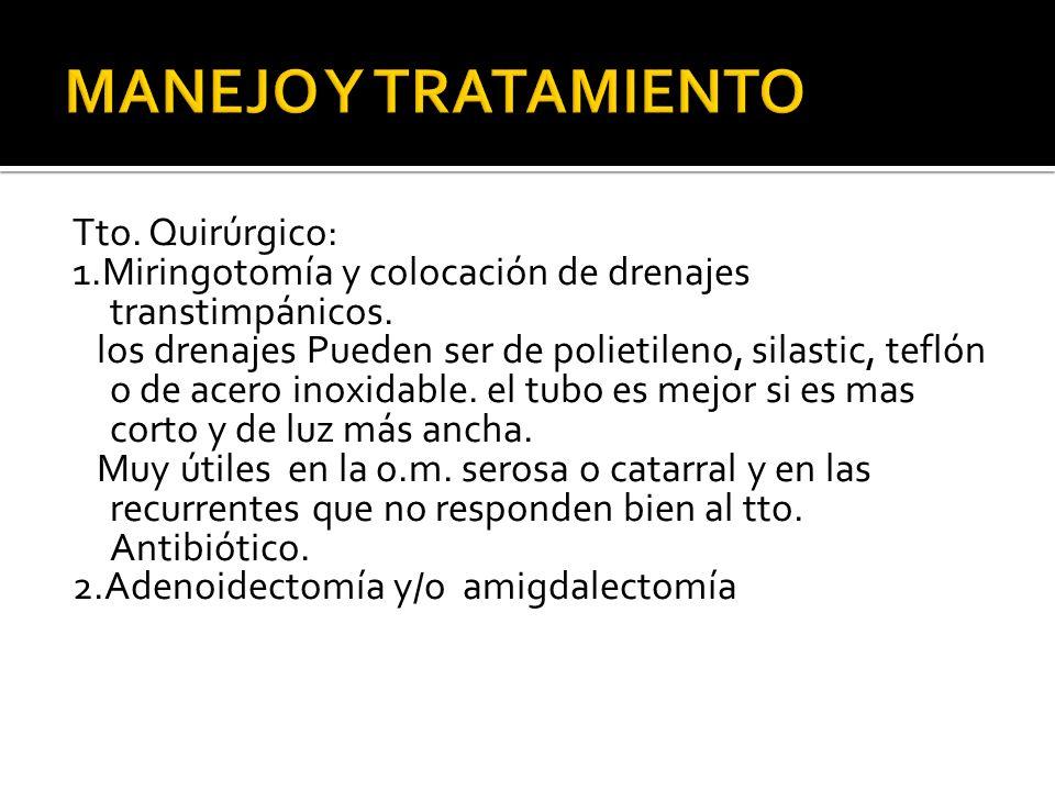 Tto. Quirúrgico: 1.Miringotomía y colocación de drenajes transtimpánicos. los drenajes Pueden ser de polietileno, silastic, teflón o de acero inoxidab