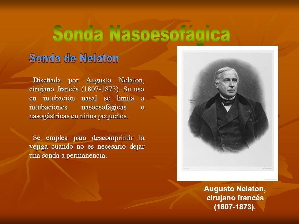 Diseñada por Augusto Nelaton, cirujano francés (1807-1873). Su uso en intubación nasal se limita a intubaciones nasoesofágicas o nasogástricas en niño