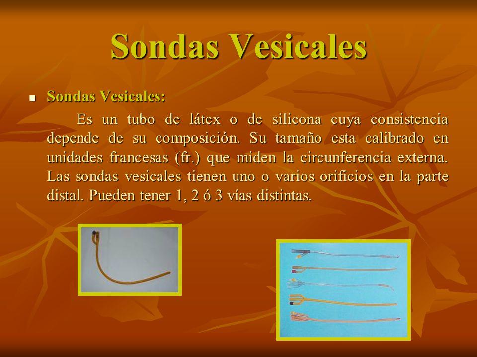 Sondas Vesicales Sondas Vesicales: Sondas Vesicales: Es un tubo de látex o de silicona cuya consistencia depende de su composición. Su tamaño esta cal