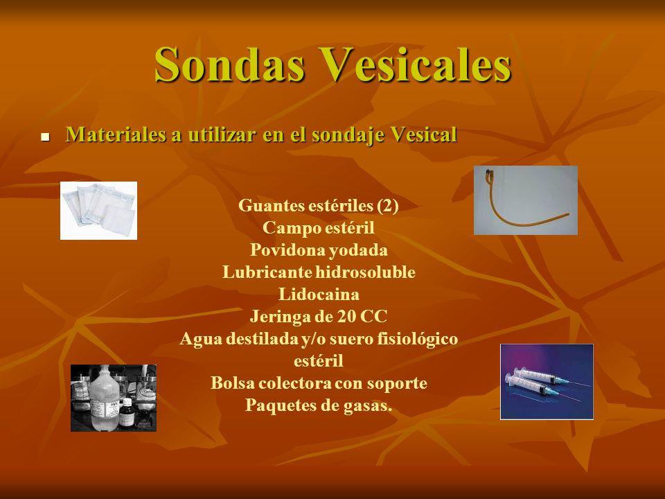 Sondas Vesicales Materiales a utilizar en el sondaje Vesical Materiales a utilizar en el sondaje Vesical Guantes estériles (2) Campo estéril Povidona