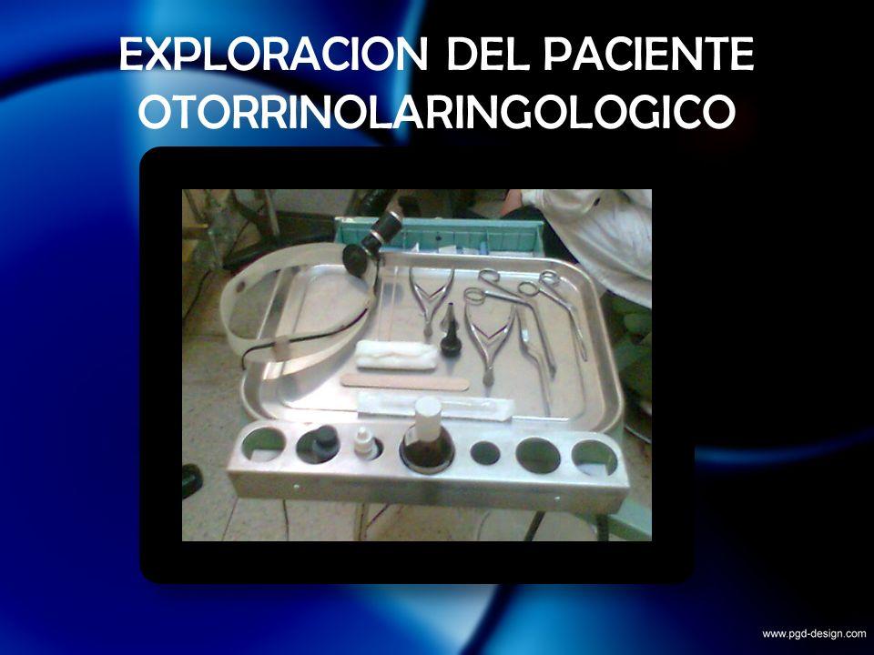 EXPLORACION DEL PACIENTE OTORRINOLARINGOLOGICO
