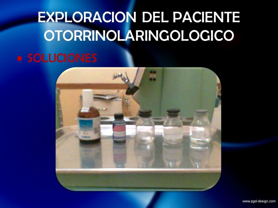 EXPLORACION DEL PACIENTE OTORRINOLARINGOLOGICO SOLUCIONES