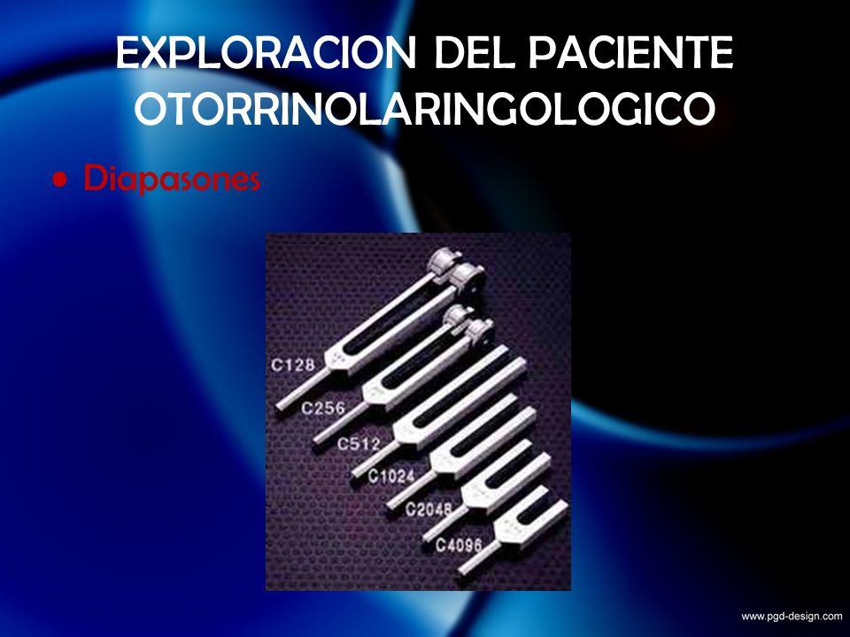 EXPLORACION DEL PACIENTE OTORRINOLARINGOLOGICO Diapasones