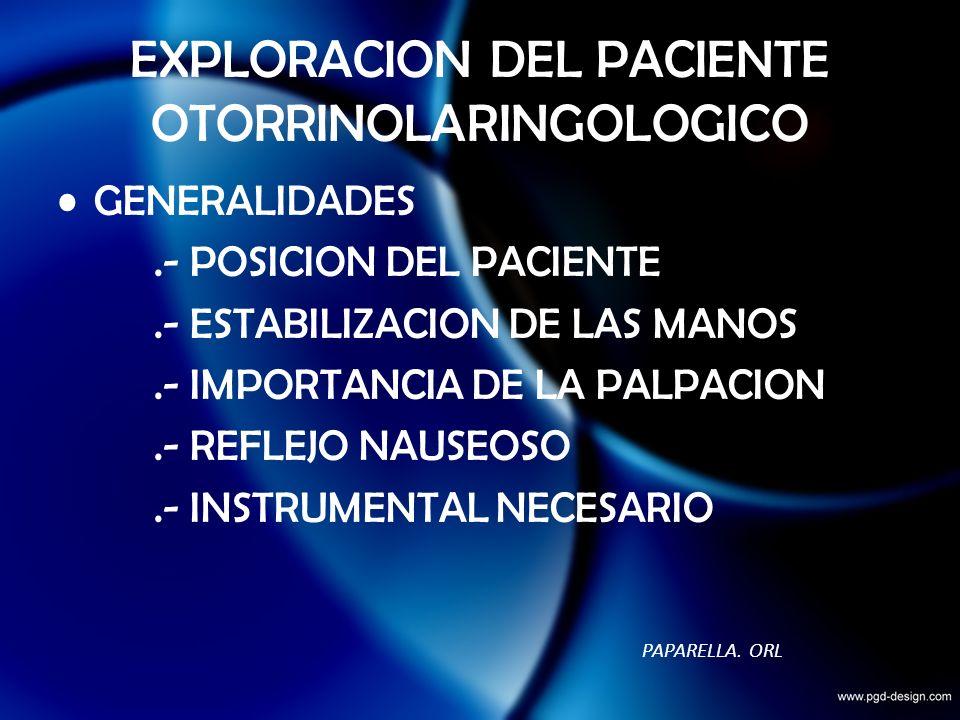 EXPLORACION DEL PACIENTE OTORRINOLARINGOLOGICO GENERALIDADES.- POSICION DEL PACIENTE.- ESTABILIZACION DE LAS MANOS.- IMPORTANCIA DE LA PALPACION.- REF
