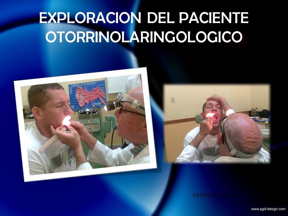 EXPLORACION DEL PACIENTE OTORRINOLARINGOLOGICO PAPARELLA. ORL