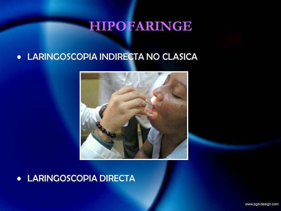 HIPOFARINGE LARINGOSCOPIA INDIRECTA NO CLASICA LARINGOSCOPIA DIRECTA