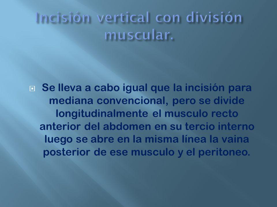 Se lleva a cabo igual que la incisión para mediana convencional, pero se divide longitudinalmente el musculo recto anterior del abdomen en su tercio i