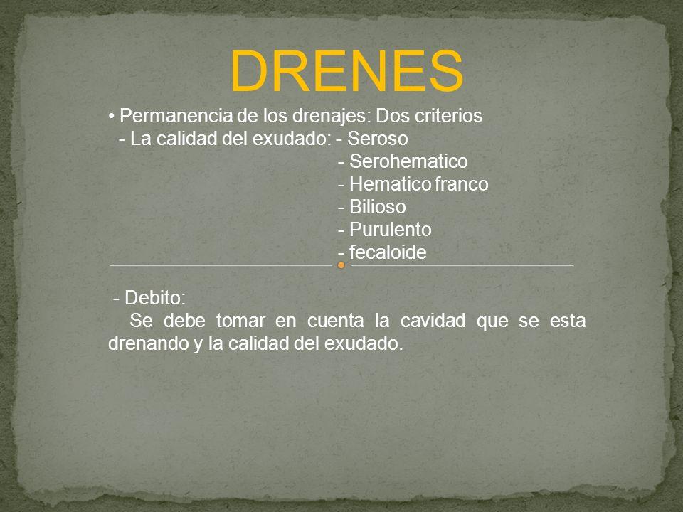 DRENES Permanencia de los drenajes: Dos criterios - La calidad del exudado: - Seroso - Serohematico - Hematico franco - Bilioso - Purulento - fecaloid