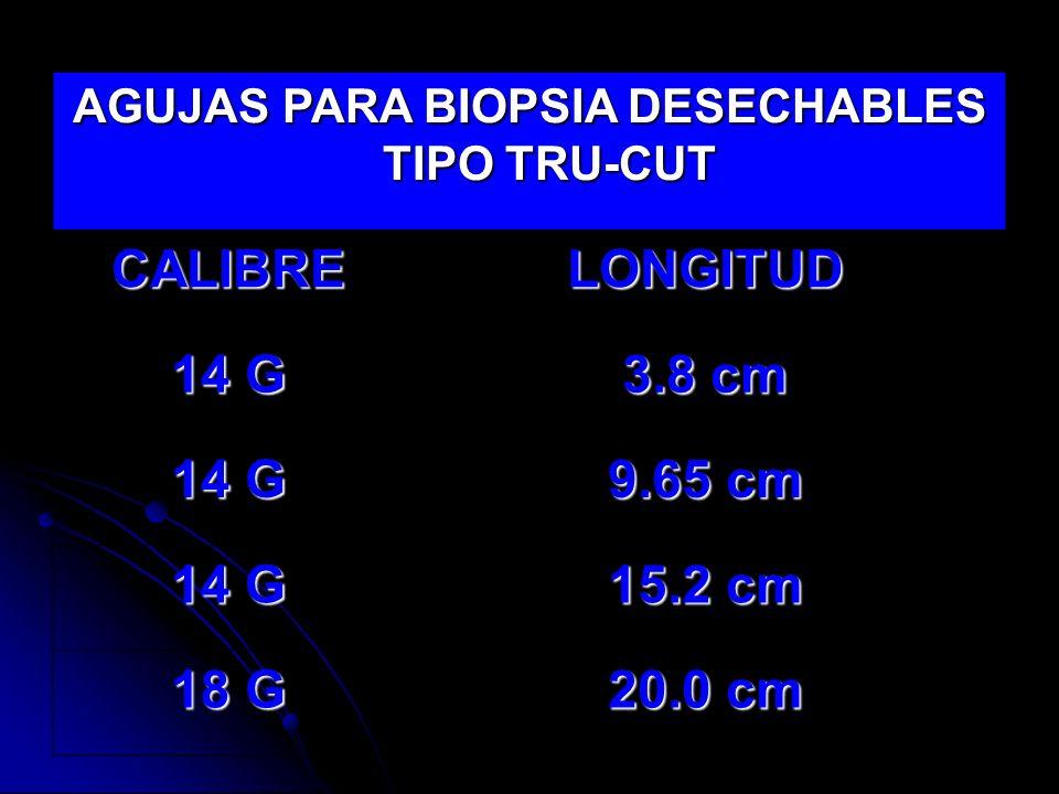 AGUJAS PARA BIOPSIA DESECHABLES TIPO TRU-CUT CALIBRELONGITUD 14 G 3.8 cm 14 G 9.65 cm 14 G 15.2 cm 18 G 20.0 cm