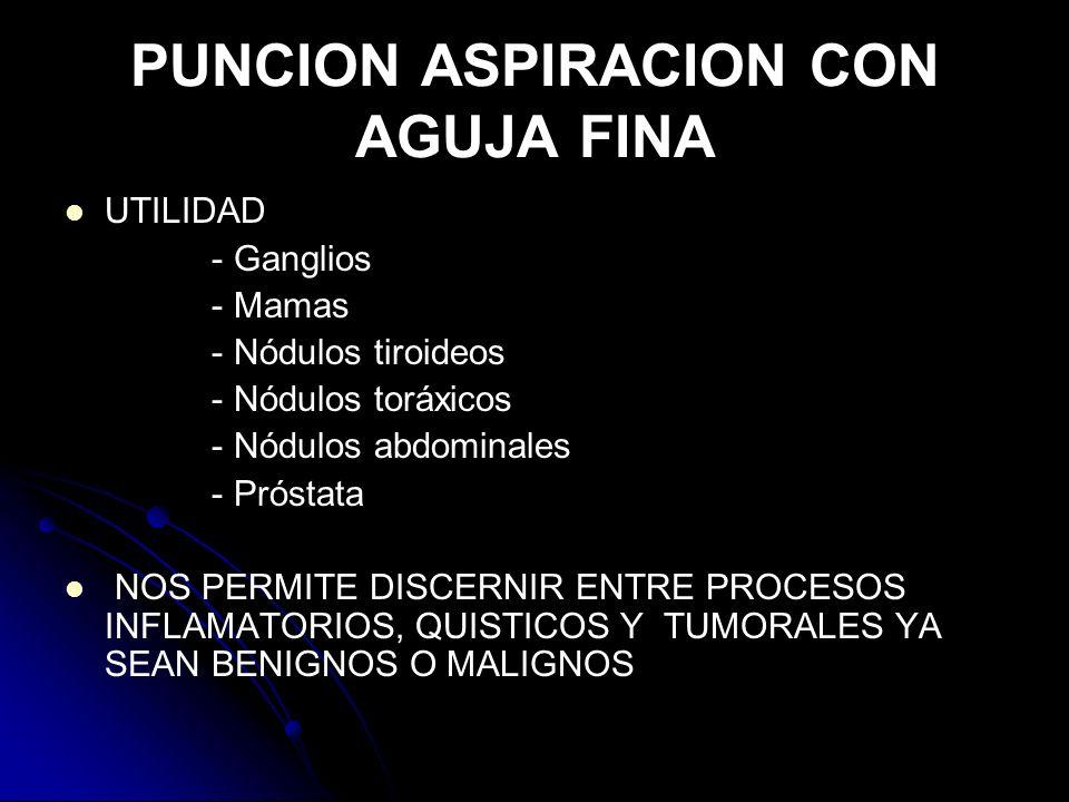 CONTRAINDICACIONES No existe contraindicaciones absolutas, aun que han que se debe realizar con precaución si se realiza en masa profundas, próximas a pared torácico, con problema de sangrado.