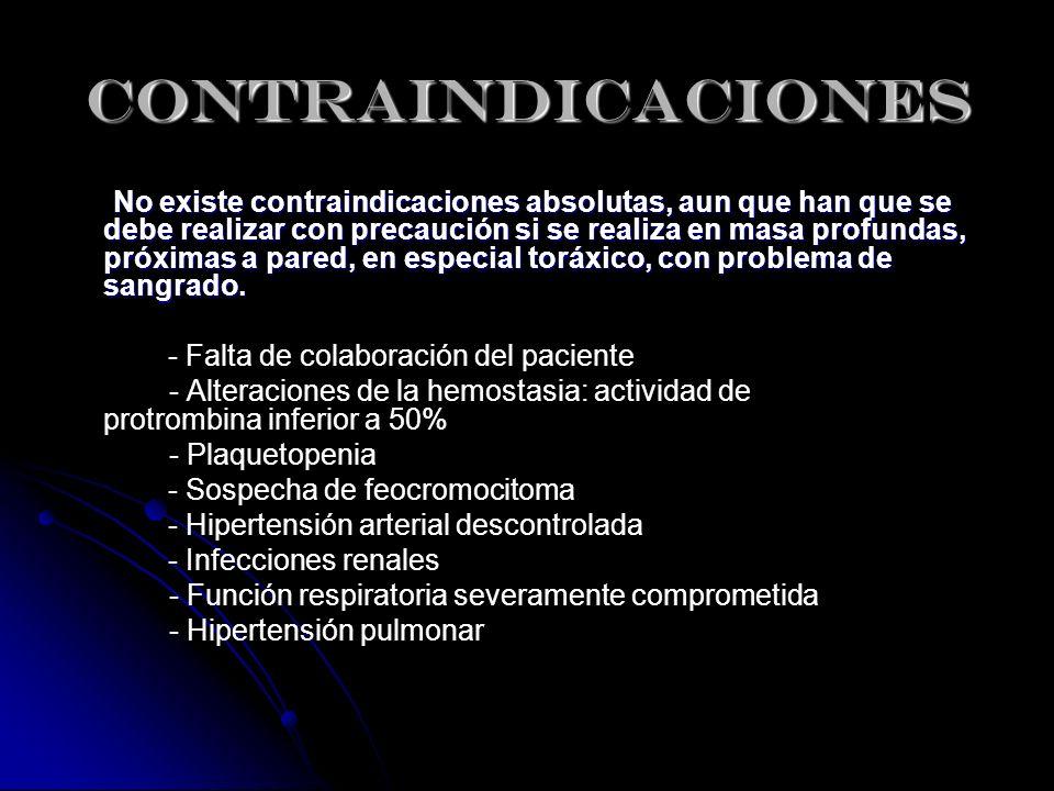 CONTRAINDICACIONES No existe contraindicaciones absolutas, aun que han que se debe realizar con precaución si se realiza en masa profundas, próximas a