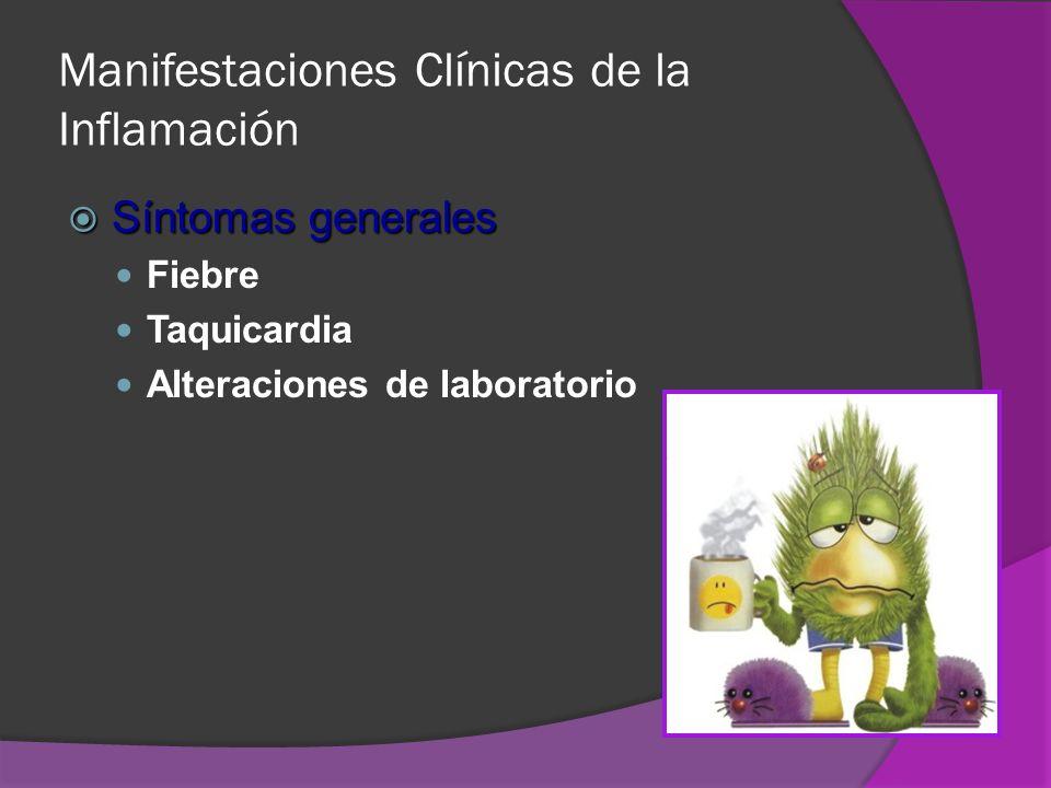 Manifestaciones Clínicas de la Inflamación Síntomas generales Síntomas generales Fiebre Taquicardia Alteraciones de laboratorio