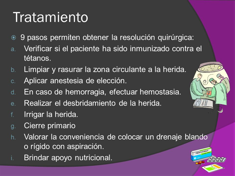 Tratamiento 9 pasos permiten obtener la resolución quirúrgica: a. Verificar si el paciente ha sido inmunizado contra el tétanos. b. Limpiar y rasurar