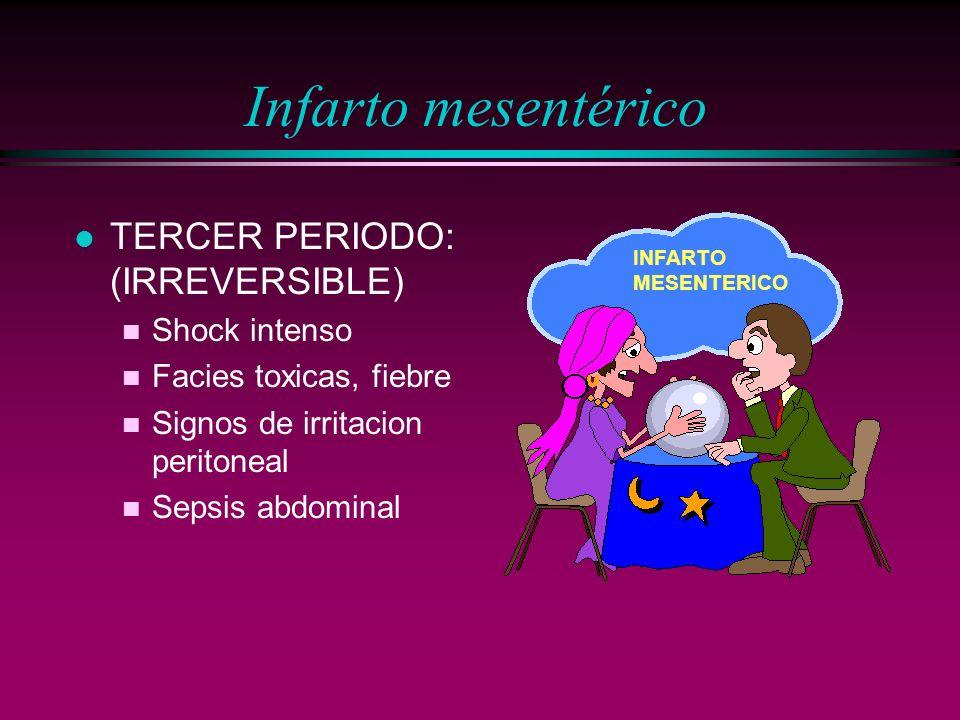 Infarto mesentérico l TERCER PERIODO: (IRREVERSIBLE) n Shock intenso n Facies toxicas, fiebre n Signos de irritacion peritoneal n Sepsis abdominal INF