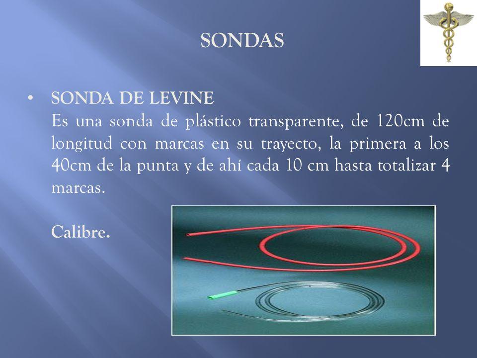 SONDAS SONDA DE LEVINE Es una sonda de plástico transparente, de 120cm de longitud con marcas en su trayecto, la primera a los 40cm de la punta y de a