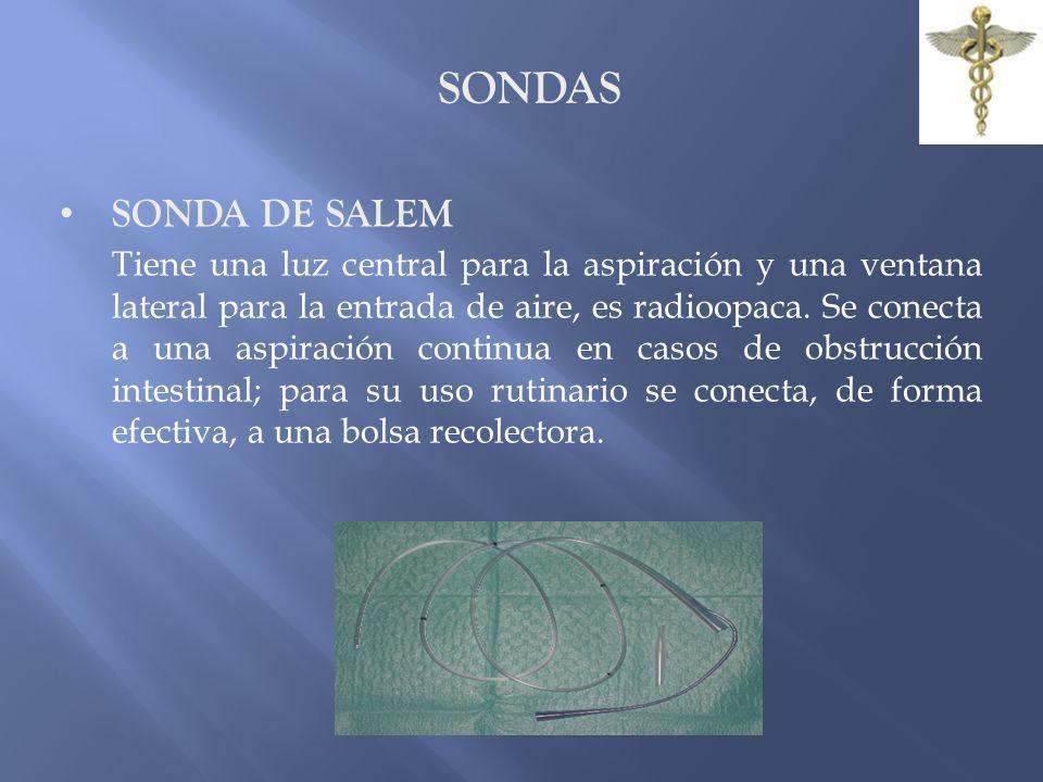SONDAS SONDA DE SALEM Tiene una luz central para la aspiración y una ventana lateral para la entrada de aire, es radioopaca. Se conecta a una aspiraci