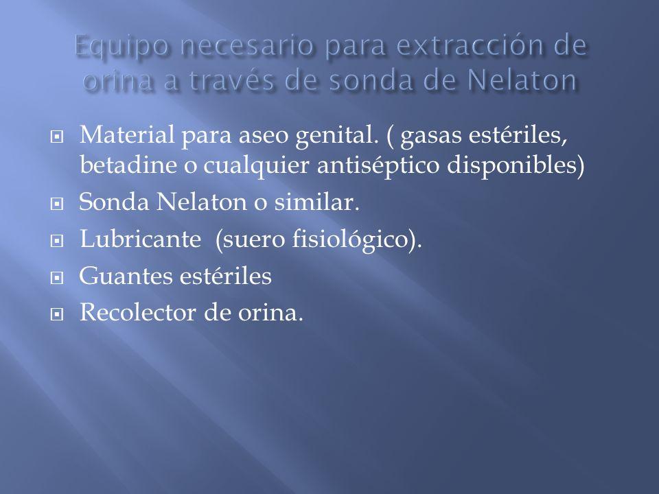 Material para aseo genital. ( gasas estériles, betadine o cualquier antiséptico disponibles) Sonda Nelaton o similar. Lubricante (suero fisiológico).