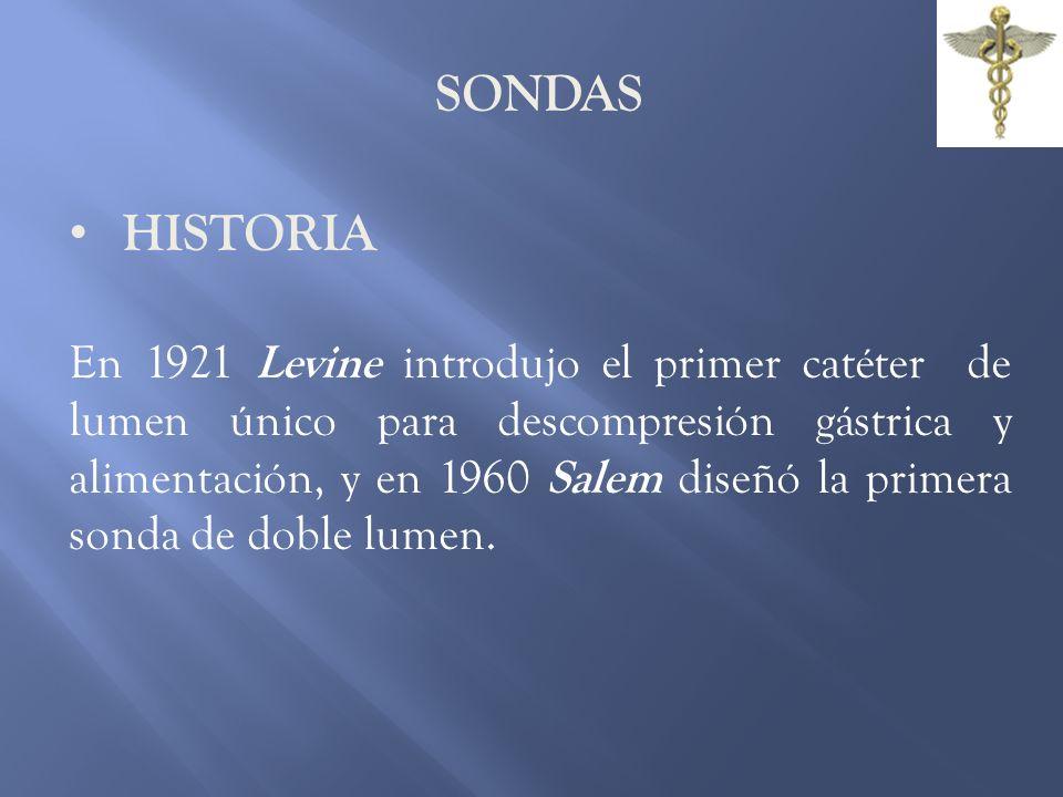 SONDAS HISTORIA En 1921 Levine introdujo el primer catéter de lumen único para descompresión gástrica y alimentación, y en 1960 Salem diseñó la primer