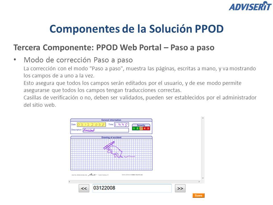 Tercera Componente: PPOD Web Portal – Paso a paso Modo de corrección Paso a paso La corrección con el modo Paso a paso , muestra las páginas, escritas a mano, y va mostrando los campos de a uno a la vez.