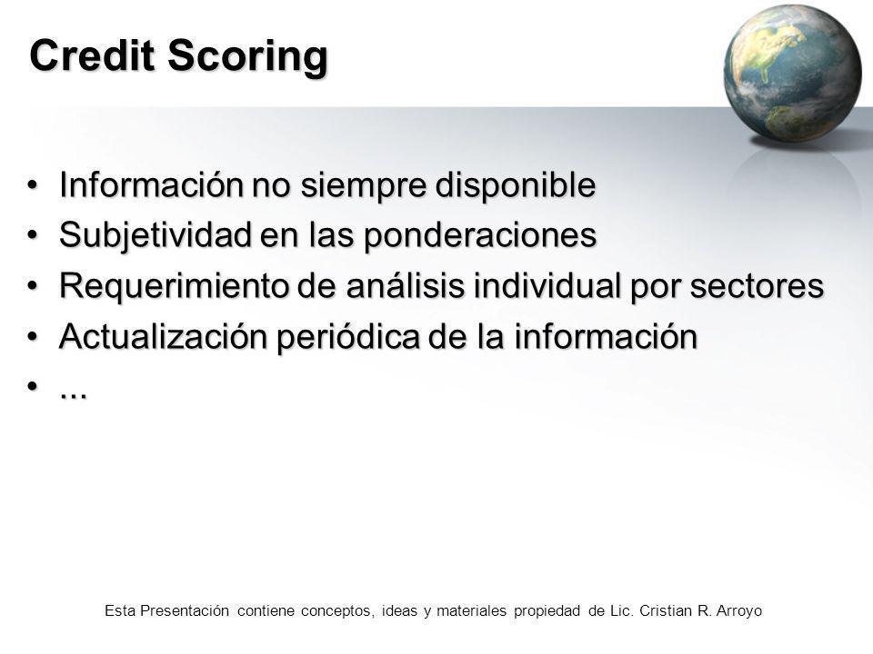 Esta Presentación contiene conceptos, ideas y materiales propiedad de Lic. Cristian R. Arroyo Credit Scoring Información no siempre disponibleInformac