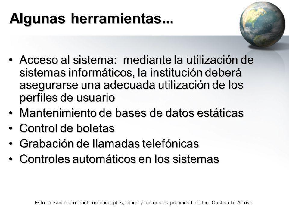 Esta Presentación contiene conceptos, ideas y materiales propiedad de Lic. Cristian R. Arroyo Algunas herramientas... Acceso al sistema: mediante la u