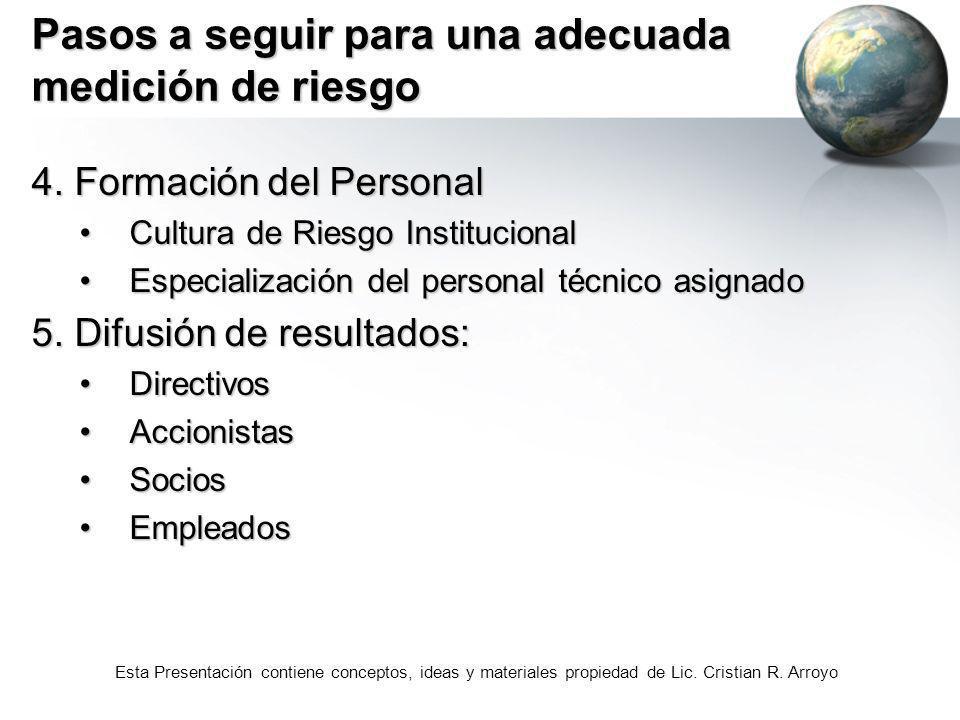 Esta Presentación contiene conceptos, ideas y materiales propiedad de Lic. Cristian R. Arroyo Pasos a seguir para una adecuada medición de riesgo 4. F