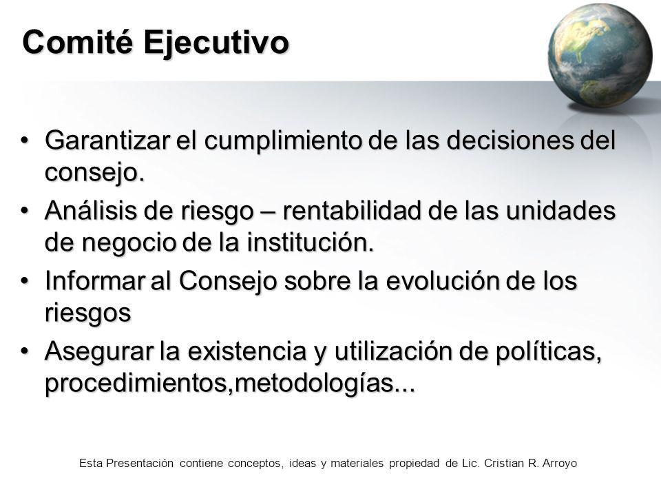 Esta Presentación contiene conceptos, ideas y materiales propiedad de Lic. Cristian R. Arroyo Comité Ejecutivo Garantizar el cumplimiento de las decis