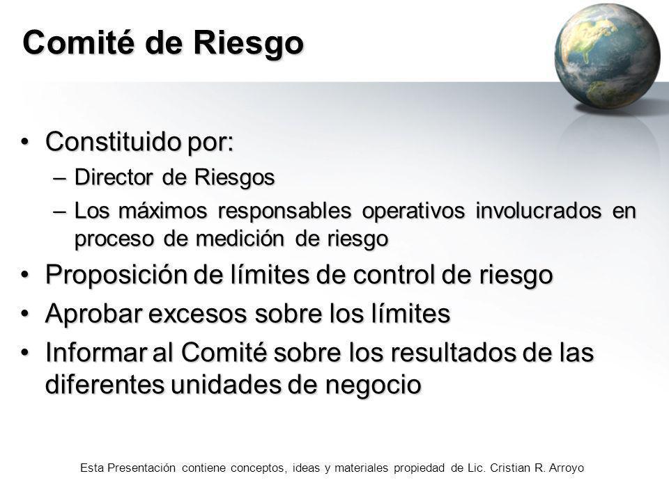 Esta Presentación contiene conceptos, ideas y materiales propiedad de Lic. Cristian R. Arroyo Comité de Riesgo Constituido por:Constituido por: –Direc