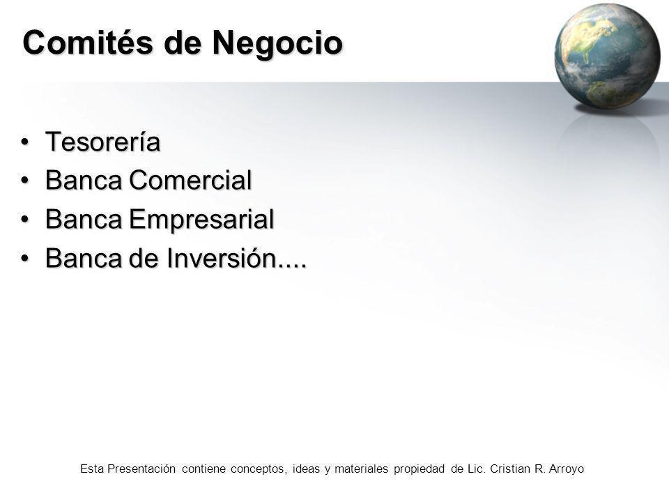 Esta Presentación contiene conceptos, ideas y materiales propiedad de Lic. Cristian R. Arroyo Comités de Negocio TesoreríaTesorería Banca ComercialBan