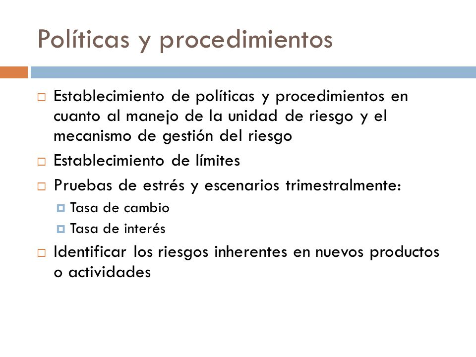 Políticas y procedimientos Establecimiento de políticas y procedimientos en cuanto al manejo de la unidad de riesgo y el mecanismo de gestión del ries
