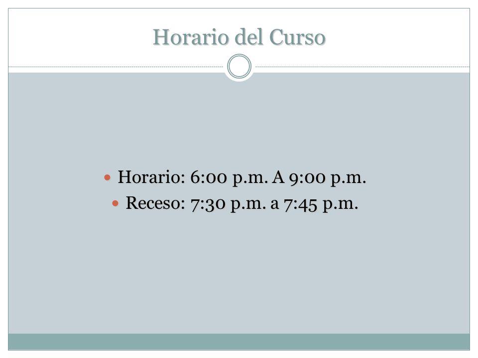 Horario del Curso Horario: 6:00 p.m. A 9:00 p.m. Horario: 6:00 p.m.