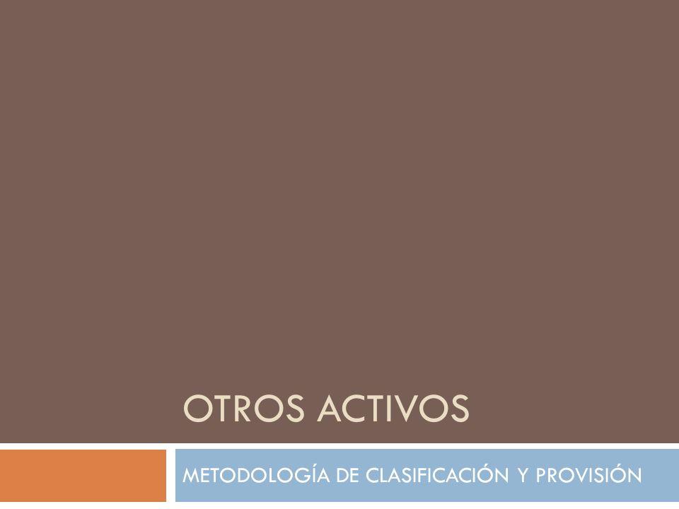 OTROS ACTIVOS METODOLOGÍA DE CLASIFICACIÓN Y PROVISIÓN