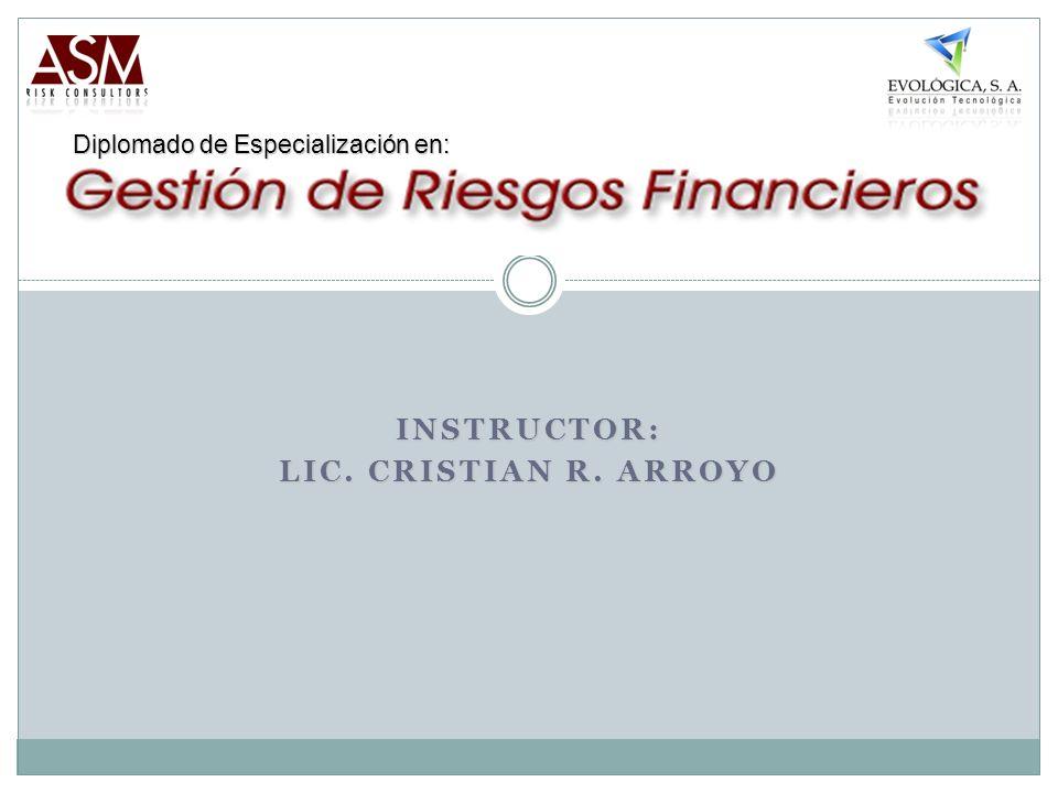 INSTRUCTOR: LIC. CRISTIAN R. ARROYO Diplomado de Especialización en: