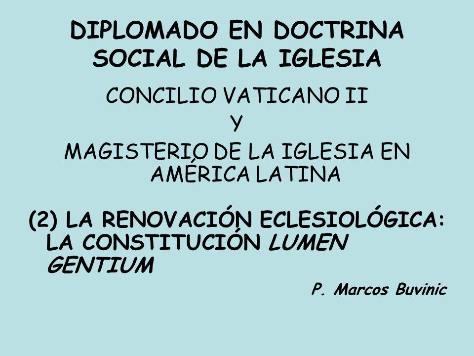 DIPLOMADO EN DOCTRINA SOCIAL DE LA IGLESIA CONCILIO VATICANO II Y MAGISTERIO DE LA IGLESIA EN AMÉRICA LATINA (2) LA RENOVACIÓN ECLESIOLÓGICA: LA CONST