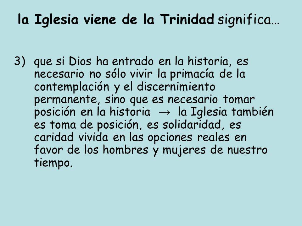 la Iglesia viene de la Trinidad significa… 3)que si Dios ha entrado en la historia, es necesario no sólo vivir la primacía de la contemplación y el di