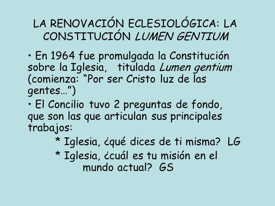 LA RENOVACIÓN ECLESIOLÓGICA: LA CONSTITUCIÓN LUMEN GENTIUM En 1964 fue promulgada la Constitución sobre la Iglesia, titulada Lumen gentium (comienza: