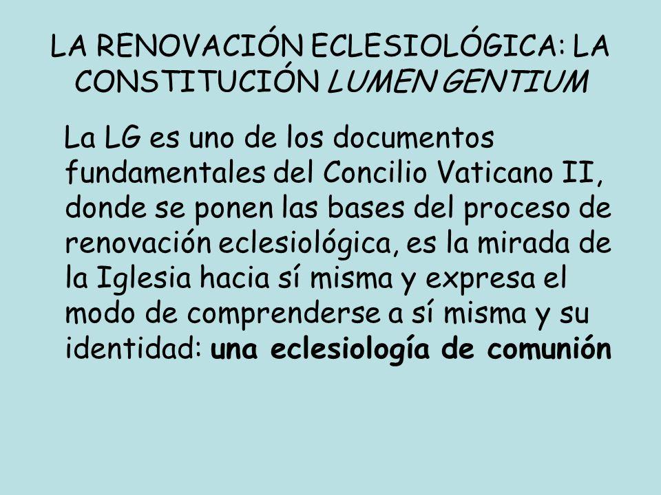 LA RENOVACIÓN ECLESIOLÓGICA: LA CONSTITUCIÓN LUMEN GENTIUM La LG es uno de los documentos fundamentales del Concilio Vaticano II, donde se ponen las b