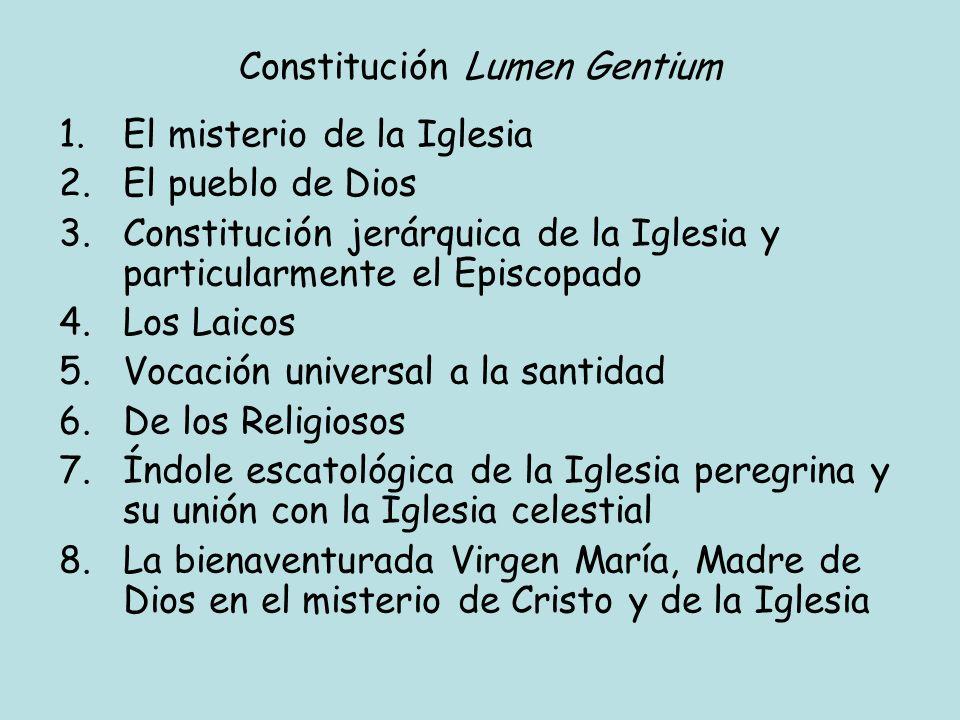 Constitución Lumen Gentium 1.El misterio de la Iglesia 2.El pueblo de Dios 3.Constitución jerárquica de la Iglesia y particularmente el Episcopado 4.L