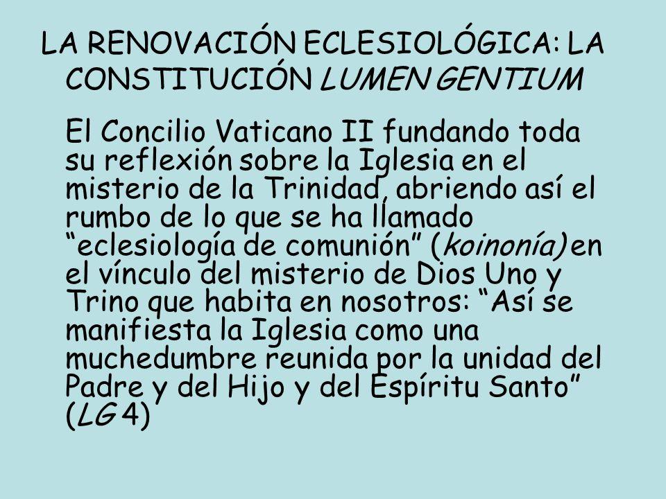 LA RENOVACIÓN ECLESIOLÓGICA: LA CONSTITUCIÓN LUMEN GENTIUM El Concilio Vaticano II fundando toda su reflexión sobre la Iglesia en el misterio de la Tr