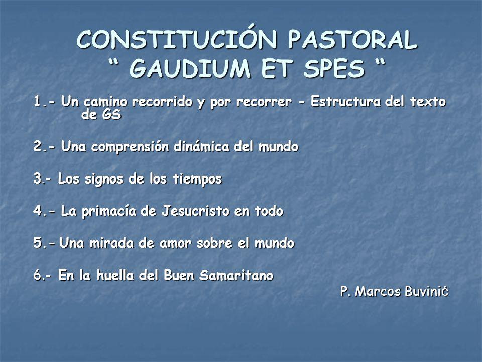 CONSTITUCIÓN PASTORAL GAUDIUM ET SPES 1.- Un camino recorrido y por recorrer - Estructura del texto de GS 2.- Una comprensión dinámica del mundo 3.- L