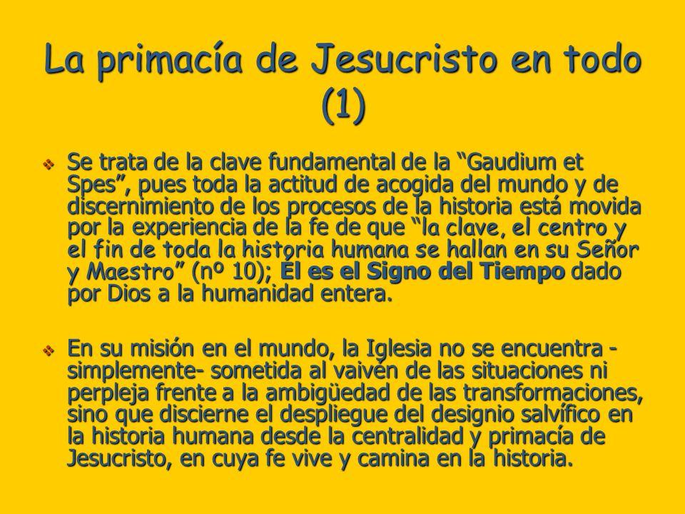 La primacía de Jesucristo en todo (1) Se trata de la clave fundamental de la Gaudium et Spes, pues toda la actitud de acogida del mundo y de discernim