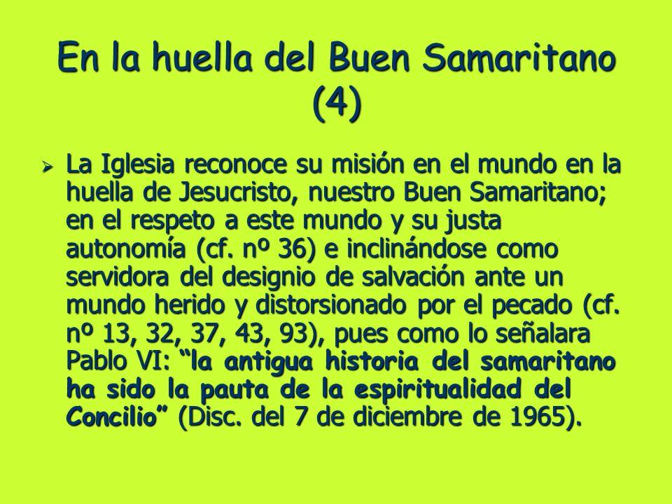 En la huella del Buen Samaritano (4) La Iglesia reconoce su misión en el mundo en la huella de Jesucristo, nuestro Buen Samaritano; en el respeto a es