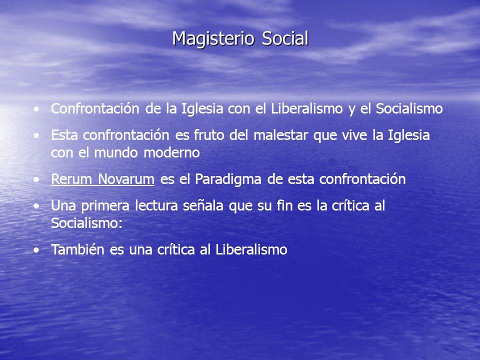 Magisterio Social Confrontación de la Iglesia con el Liberalismo y el Socialismo Esta confrontación es fruto del malestar que vive la Iglesia con el m